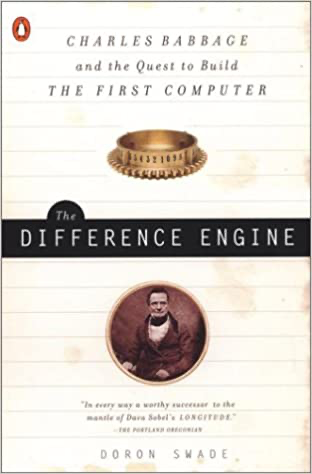 Cover of The Difference Engine: Charles Babbage And The Quest To Build The First Computer
